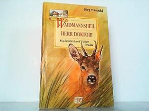 Waidmannsheil, Herr Doktor! Ein landarzt und Jäger: Mangold, Jörg: