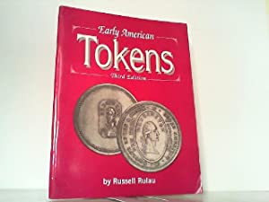 Early American Tokens. A Catalogue of the Merchant and Related Tokens of Colonial and Early Repub...