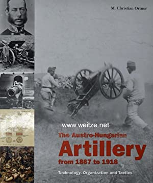 The Austro-Hungarian Artillery from 1867 to 1918: Ortner, M. C.,: