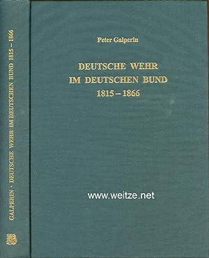 Deutsche Wehr im Deutschen Bund 1815 - 1866 mit gesonderten Hinweisen auf die Bewaffnung, die ...