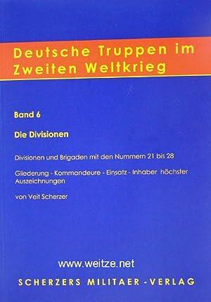Deutsche Truppen im zweiten Weltkrieg - Band 6: Die Divisionen - Divisionen und Brigaden mit den ...