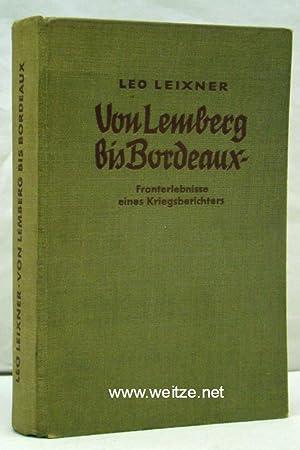 Von Lemberg bis Bordeaux - Fronterlebnisse eines Kriegsberichters,: Leixner, Leo: