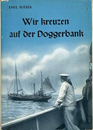 """Wir kreuzen auf der Doggerbank   Eine Fahrt mit dem Schutzkreuzer  Elbe"""",: Maxis, E.:"""