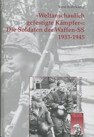 Weltanschaulich gefestigte Kämpfer: Die Soldaten der Waffen-SS 1933-1945,: Rohrkamp, Rene,: