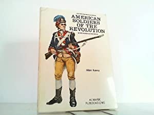 American Soldiers of the Revolution.: Kemp, Alan: