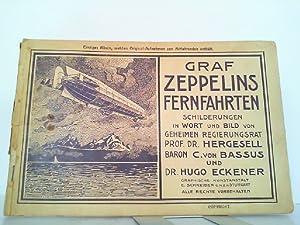 Graf Zeppelins Fernfahrten - Schilderungen in Wort und Bild. Von Geheimen Regierungsrat Prof. Dr. ...