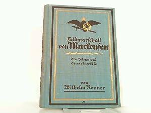 Feldmarschall von Mackensen. Ein Lebens- und Charakterbild.: Renner, Wilhelm: