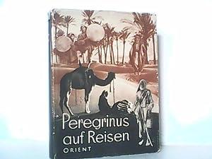Peregrinus auf Reisen - Orient.: Peregrinus: