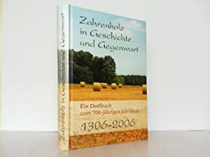 Zahrenholz in Geschichte und Gegenwart. Ein Dorfbuch zum 700-jährigen Jubiläum 1906-2006.: Müller, ...