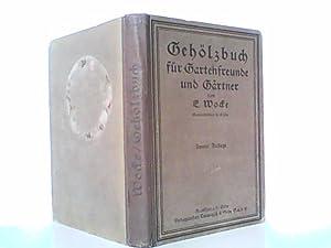 Illustriertes Gehölzbuch für Gartenfreunde und Gärtner.: Wocke, E.: