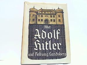Mit Adolf Hitler auf Festung Landsberg. Neubearbeitung von dem Mitgefangenen Oberleutnant a.D. Hans...