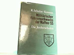 Militärischer Führernachwuchs der Waffen-SS - Die Junkerschulen.: Schulze-Kossens, Richard: