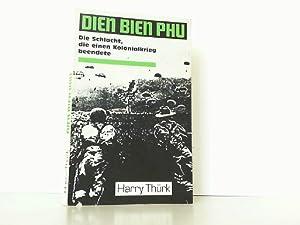 Dien Bien Phu. Die Schlacht, die einen Kolonialkrieg beendete.: Thürk, Harry: