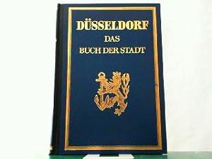 Düsseldorf - Das Buch der Stadt. Bearbeitet und herausgegeben im Auftrag der Stadtverwaltung in ...