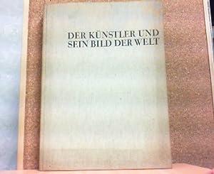 Der Künstler und sein Bild der Welt. Eine Kunstgeschichte in Einzeldarstellungen.: Beckerath, Prof....