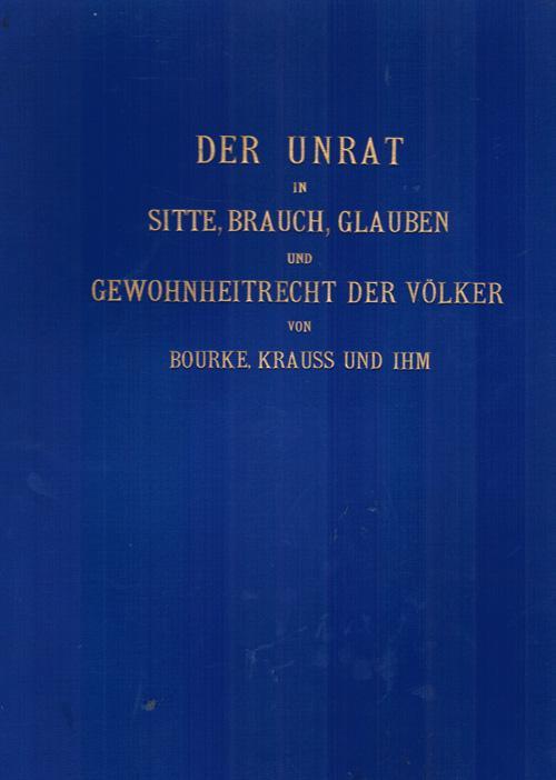 Der Unrat in Sitte, Brauch, Glauben und: Bourke, John Gregory,