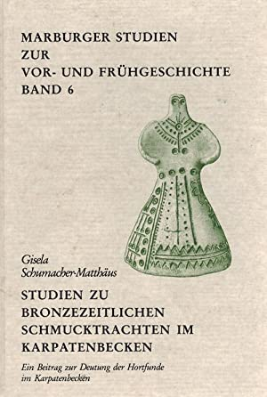 Studien zu bronzezeitlichen Schmucktrachten im Karpatenbecken Ein: Schumacher-Matthäus, Gisela: