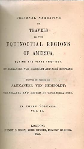 Personal Narrative of Travels to the Equinoctial Regions of America during the Years 1799-1804.