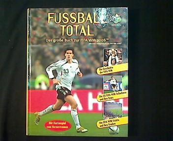 Fussball total. Das große Buch zur FIFA-WM: Bitter, Jürgen, Harro