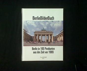 BerlinBilderBuch. Berlin in 100 Postkarten aus der Zeit vor 1989. - Khan-Wagner, Nasrin und Christian Wagner (Hg.)