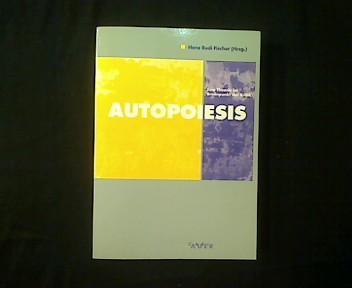 Autopoiesis. Eine Theorie im Brennpunkt der Kritik.: Fischer, Hans Rudi