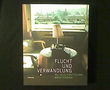 Flucht und Verwandlung. Nelly Sachs, Schriftstellerin, Berlin / Stockholm. Eine Bildbiographie. - Fioretos, Aris