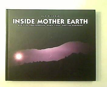 Inside Mother Earth. Magische Höhlenwelten. Magic Caves. Grottes magiques. - Wisshak, Max