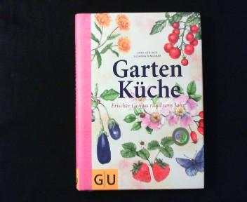 Garten Küche. Frischer Genuss rund ums Jahr. - Gerlach, Hans (Rezepte), Klaus-Maria Einwanger (Fotos) und Susanna Bingemer (Texte)