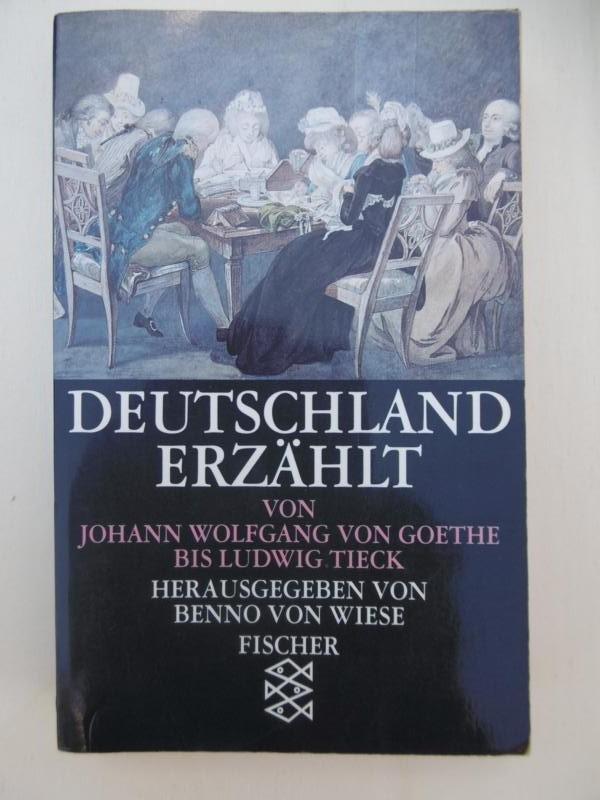 Deutschland erzählt: Von Johann Wolfgang von Goethe: Wiese, Benno von