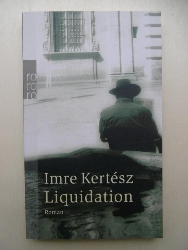 Liquidation. (Aus dem Ungarischen von Laszlo Kornitzer: Kertesz, Imre:
