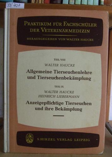 Allgemeine Tierseuchenlehre und Tierseuchenbekämpfung. - Haucke, W. u. H. Liebermann: Anzeigepflichtige Tierseuchen und ihre Bekämpfung.