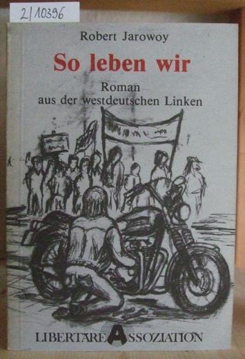 So leben wir. Roman aus der westdeutschen Linken.