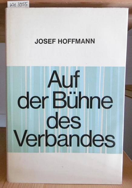 Auf der Bühne des Verbandes*.: Hoffmann, Josef: