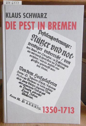Die Pest in Bremen. Epidemien und freier Handel in einer deutschen Hafenstadt 1350-1713.