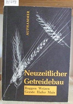 Neuzeitlicher Getreidebau. 2.,neubearb.u.erw.Aufl.,: Aufhammer, G.: