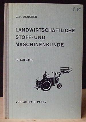 Landwirtschaftliche Stoff- und Maschinenkunde. 19.,neubearb.Aufl.,: Dencker, C.H.: