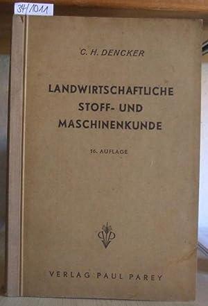 Landwirtschaftliche Stoff- und Maschinenkunde. 16.,neubearb.Aufl.,: Dencker, C.H.: