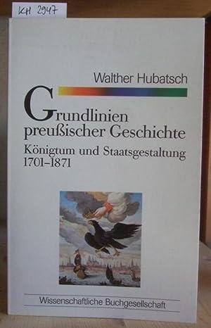 Grundlinien preußischer Geschichte. Königtum und Staatsgestaltung 1701-1871.: Hubatsch, Walther: