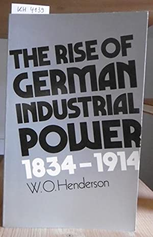 The Rise of German Industrial Power 1834-1914.: Henderson, William Otto: