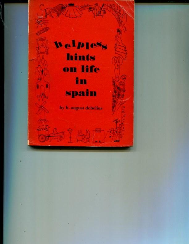 Helpless Hints on Life in Spain: h. august debelius