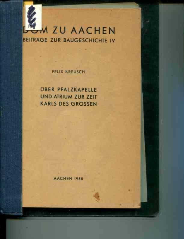 Dom zu Aachen: Beitrage zur Baugeschichte IV: Uber Pfalzkapelle und Atrium zur Zeit Karls des ...