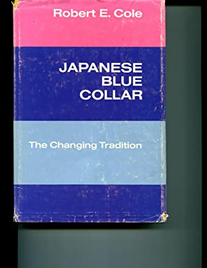 Japanese Blue Collar: The Changing Tradition: Cole, Robert E.