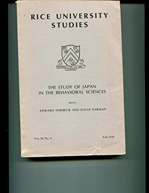 Rice University Studies. The Study of Japan in the Behavioral Sciences. Vol. 56, No. 4. Fall 1970: ...