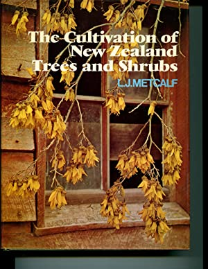 The cultivation of New Zealand trees and shrubs: Metcalf, L. J