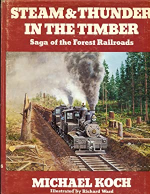 Steam & Thunder in the Timber. Saga of the Forest Railroads. Signed,Limited Edition, No. 1459: ...