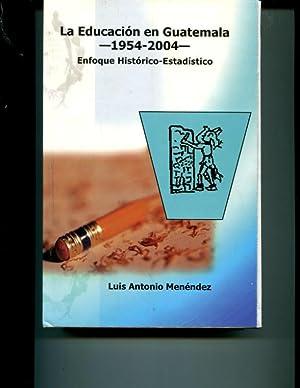 la_educacion_en_guatemala_1954_2004_enfoque_historico_estadistico: luis-antonio-men-endez