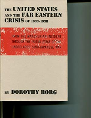 The United States and the Far Eastern Crisis of 1933-1938: From the Manchurian Incident Through the...