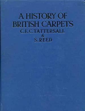 A History of British carpets . New edition, revised and enlarged by Stanley Reed: C E C Tattersall ...