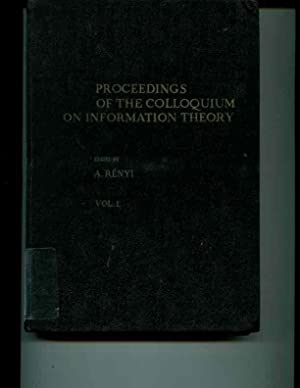 Proceedings of the Colloquium on Information Theory. Volumes I and II: A. Renyi, ed.