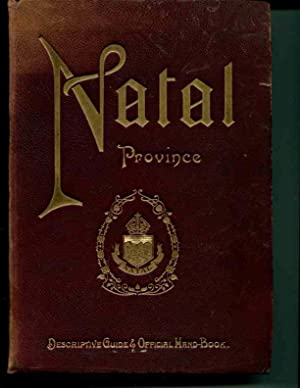 Natal Province. Descriptive Guide and Official Handbook. Published by Authority.: Tatlow, A. H., ed...